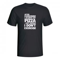 After exercising I always eat pizza