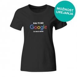 Ženska majica Kaj ti bo Google če imaš mene
