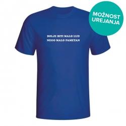 Moška majica Bolje biti malo lud nego malo pametan