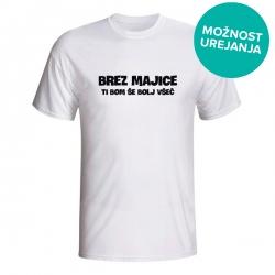 Moška majica Brez majice ti bom še bolj všeč